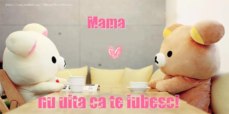 Felicitari frumoase de dragoste pentru Mama | Mama, nu uita ca te iubesc!