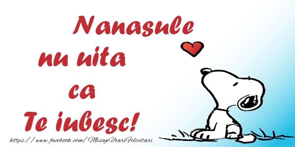 Felicitari frumoase de dragoste pentru Nas | Nanasule nu uita ca Te iubesc!