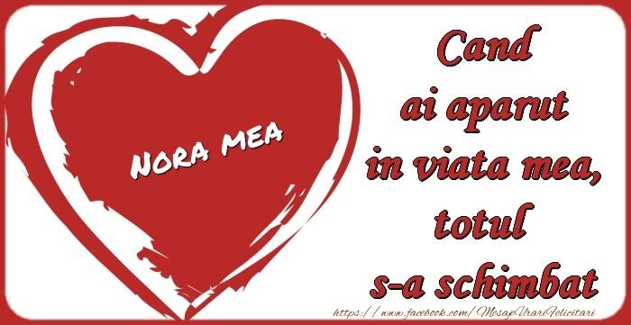 Felicitari frumoase de dragoste pentru Nora | Nora mea Cand ai aparut in viata mea, totul  s-a schimbat