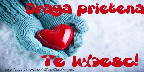 Felicitari frumoase de dragoste pentru Prietena | Draga prietena Te iubesc!
