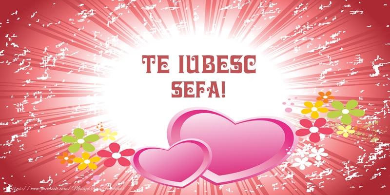 Felicitari frumoase de dragoste pentru Sefa | Te iubesc sefa!