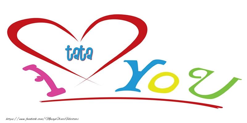 Felicitari frumoase de dragoste pentru Tata | I love you tata