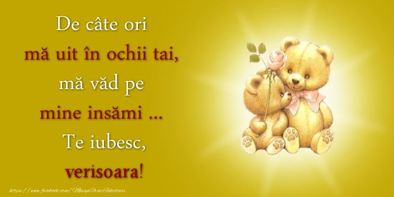 Felicitari frumoase de dragoste pentru Verisoara   De câte ori  mă uit în ochii tai, mă văd pe mine insămi ...  Te iubesc, verisoara!