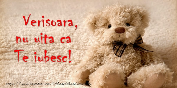 Felicitari frumoase de dragoste pentru Verisoara | Verisoara nu uita ca Te iubesc!