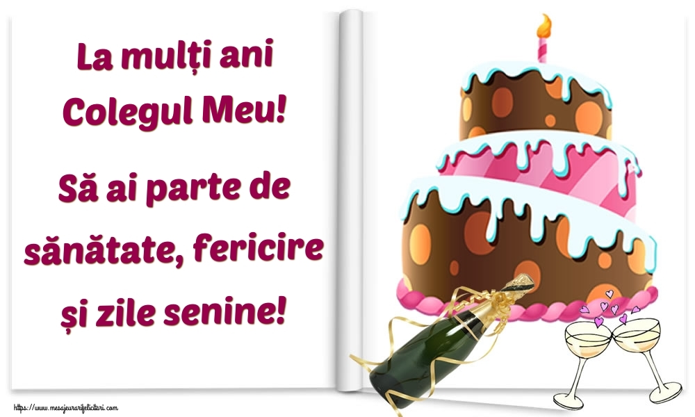 Felicitari frumoase de la multi ani pentru Coleg   La mulți ani colegul meu! Să ai parte de sănătate, fericire și zile senine!