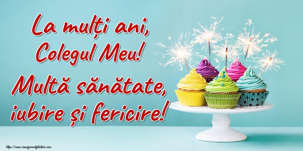 Felicitari frumoase de la multi ani pentru Coleg   La mulți ani, colegul meu! Multă sănătate, iubire și fericire!