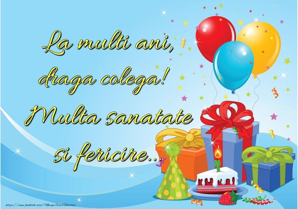 Felicitari frumoase de la multi ani pentru Colega   La mulți ani, draga colega! Multă sănătate și fericire...