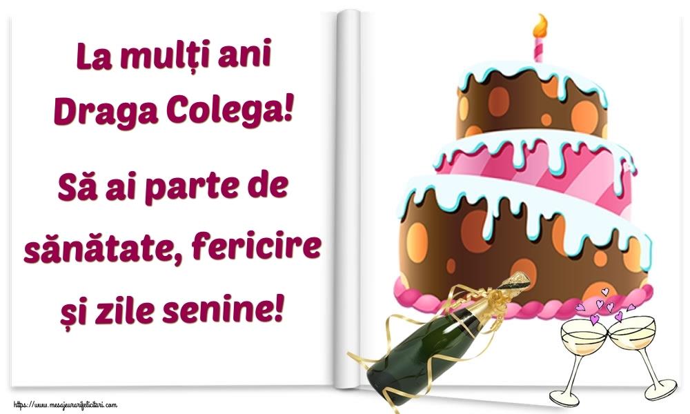 Felicitari frumoase de la multi ani pentru Colega   La mulți ani draga colega! Să ai parte de sănătate, fericire și zile senine!