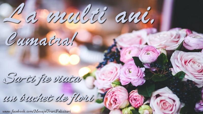 Felicitari frumoase de la multi ani pentru Cumatra | La multi ani, cumatra Sa-ti fie viata un buchet de flori