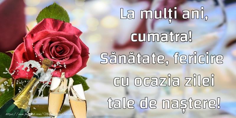 Felicitari frumoase de la multi ani pentru Cumatra | La mulți ani, cumatra! Sănătate, fericire  cu ocazia zilei tale de naștere!
