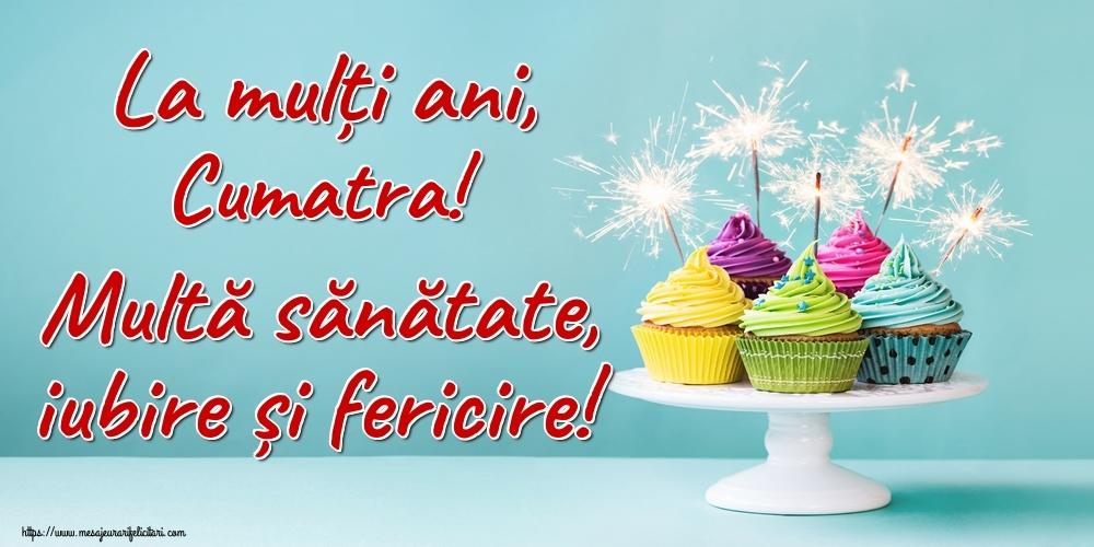 Felicitari frumoase de la multi ani pentru Cumatra | La mulți ani, cumatra! Multă sănătate, iubire și fericire!