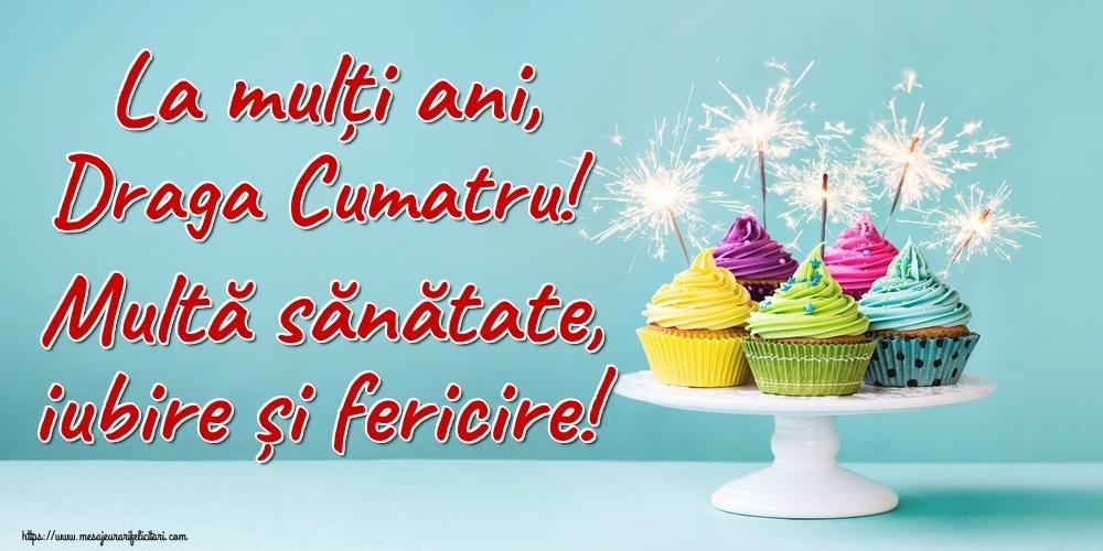 Felicitari frumoase de la multi ani pentru Cumatru | La mulți ani, draga cumatru! Multă sănătate, iubire și fericire!