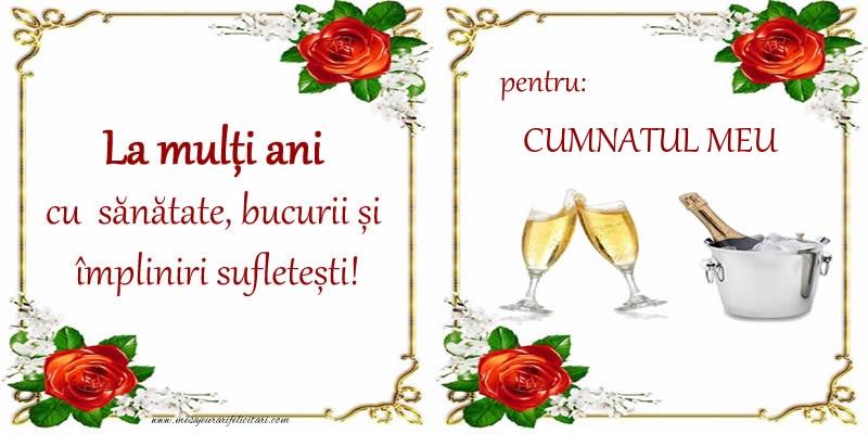 Felicitari frumoase de la multi ani pentru Cumnat | La multi ani cu sanatate, bucurii si impliniri sufletesti! pentru: cumnatul meu