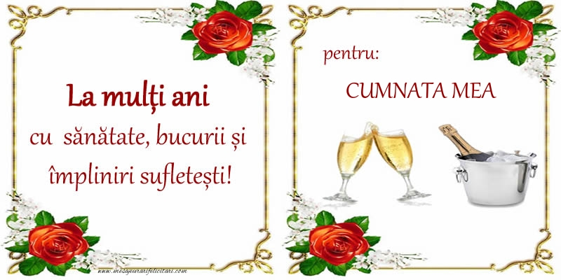 Felicitari frumoase de la multi ani pentru Cumnata | La multi ani cu sanatate, bucurii si impliniri sufletesti! pentru: cumnata mea