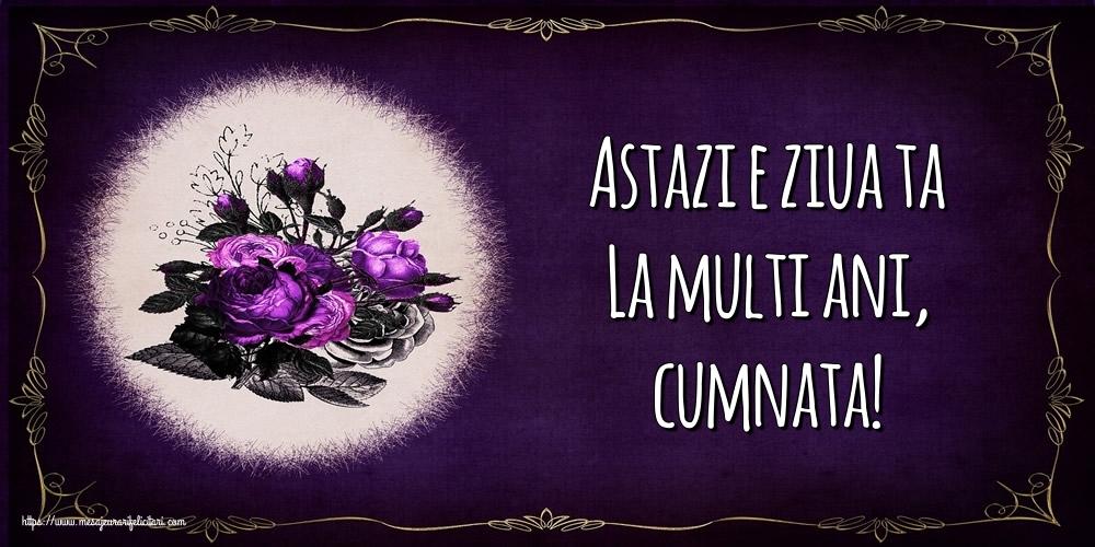 Felicitari frumoase de la multi ani pentru Cumnata   Astazi e ziua ta La multi ani, cumnata!