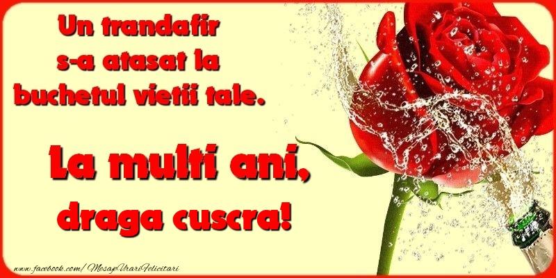 Felicitari frumoase de la multi ani pentru Cuscra   Un trandafir s-a atasat la buchetul vietii tale. draga cuscra