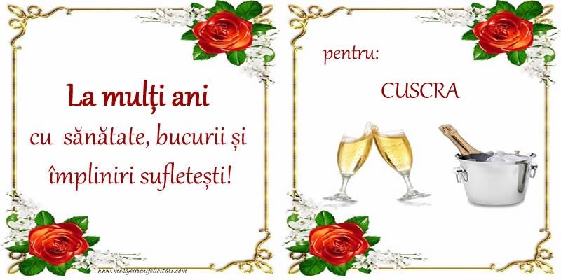Felicitari frumoase de la multi ani pentru Cuscra   La multi ani cu sanatate, bucurii si impliniri sufletesti! pentru: cuscra
