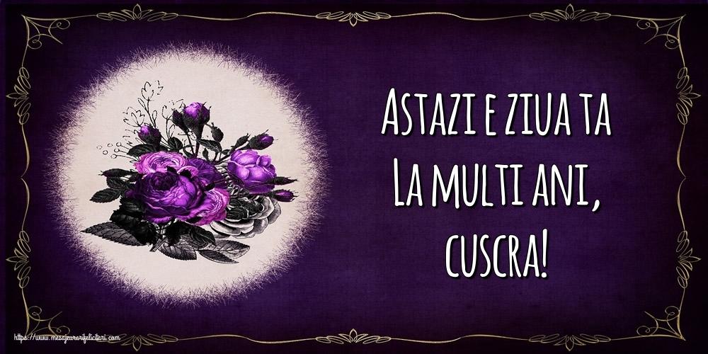 Felicitari frumoase de la multi ani pentru Cuscra | Astazi e ziua ta La multi ani, cuscra!