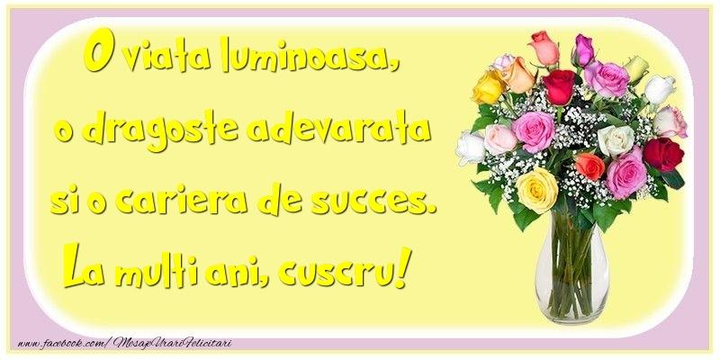 Felicitari frumoase de la multi ani pentru Cuscru   O viata luminoasa, o dragoste adevarata si o cariera de succes. cuscru