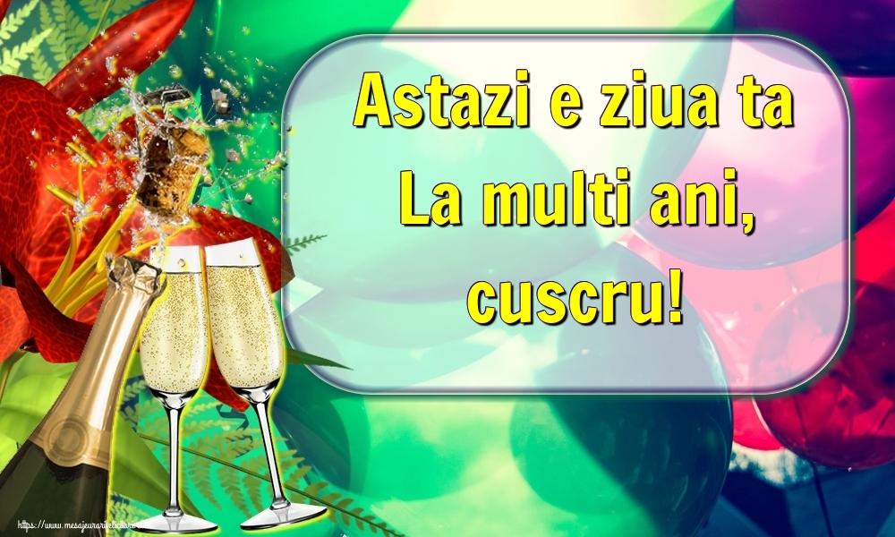 Felicitari frumoase de la multi ani pentru Cuscru   Astazi e ziua ta La multi ani, cuscru!