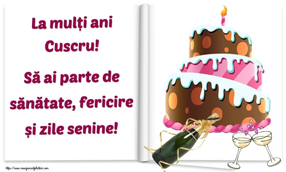Felicitari frumoase de la multi ani pentru Cuscru   La mulți ani cuscru! Să ai parte de sănătate, fericire și zile senine!