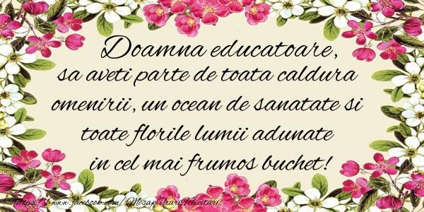 Felicitari frumoase de la multi ani pentru Educatoare | Doamna educatoare, sa aveti parte de toata caldura omenirii, un ocean de sanatate si toate florile lumii adunate in cel mai frumos buchet!