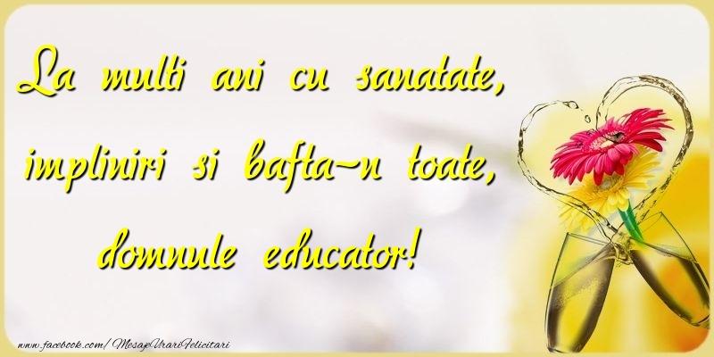 Felicitari frumoase de la multi ani pentru Educator | La multi ani cu sanatate, impliniri si bafta-n toate, domnule educator