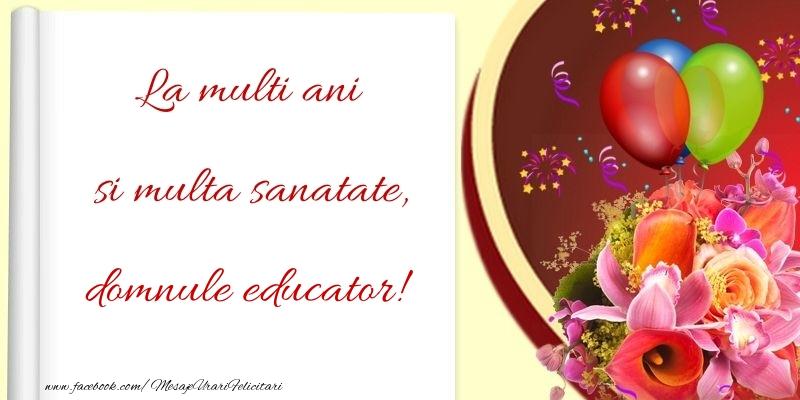 Felicitari frumoase de la multi ani pentru Educator | La multi ani si multa sanatate, domnule educator