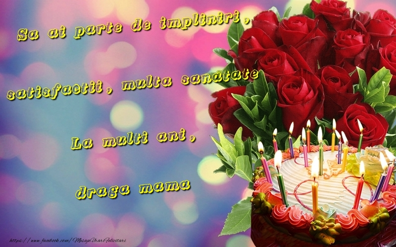 Felicitari frumoase de la multi ani pentru Mama | Sa ai parte de impliniri, satisfactii, multa sanatate La multi ani, draga mama