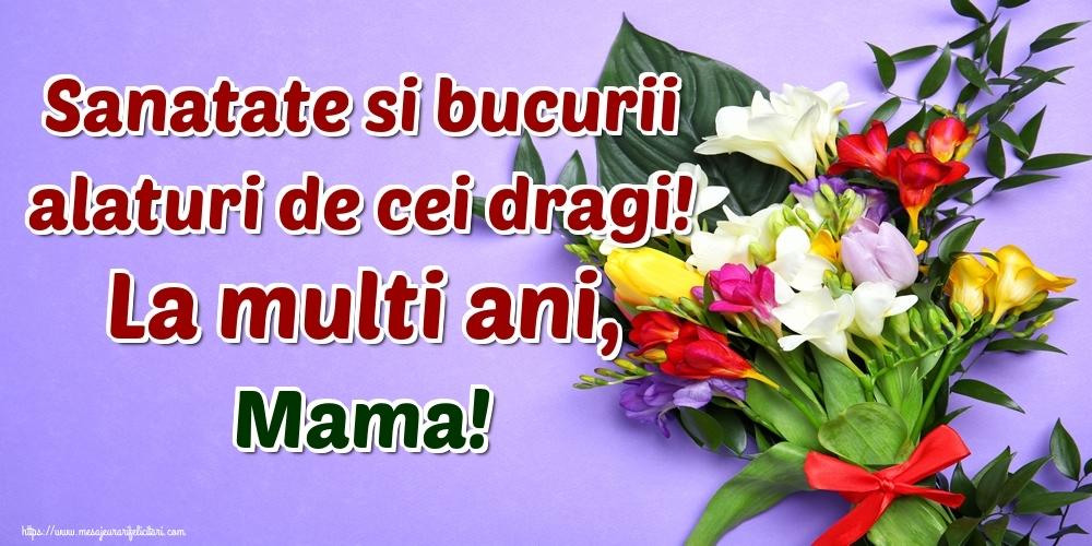 Felicitari frumoase de la multi ani pentru Mama   Sanatate si bucurii alaturi de cei dragi! La multi ani, mama!