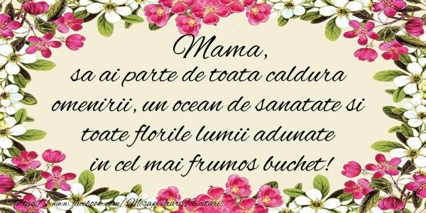 Felicitari frumoase de la multi ani pentru Mama | Mama, sa ai parte de toata caldura omenirii, un ocean de sanatate si toate florile lumii adunate in cel mai frumos buchet!