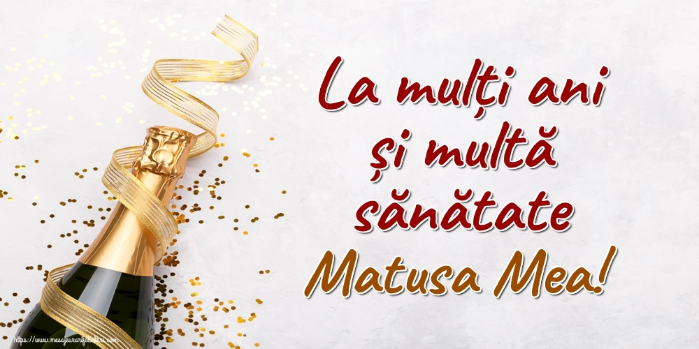 Felicitari frumoase de la multi ani pentru Matusa   La mulți ani și multă sănătate matusa mea!