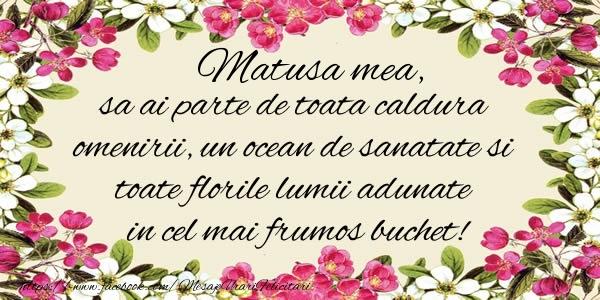 Felicitari frumoase de la multi ani pentru Matusa | Matusa mea, sa ai parte de toata caldura omenirii, un ocean de sanatate si toate florile lumii adunate in cel mai frumos buchet!