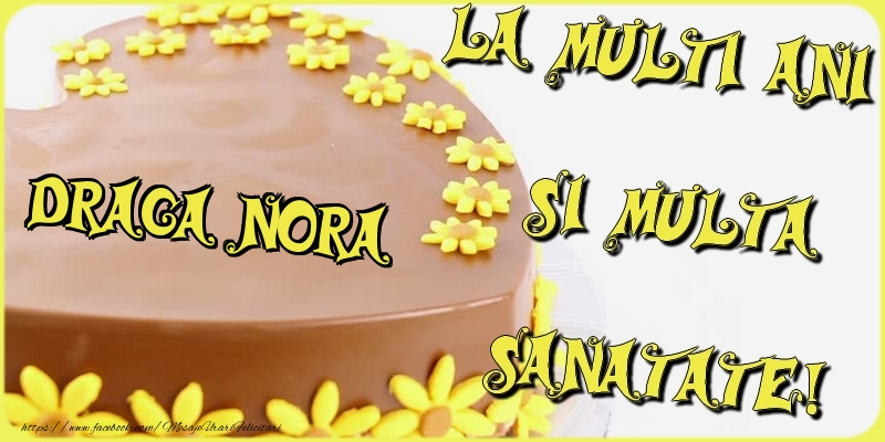 Felicitari frumoase de la multi ani pentru Nora   La multi ani si multa sanatate, draga nora