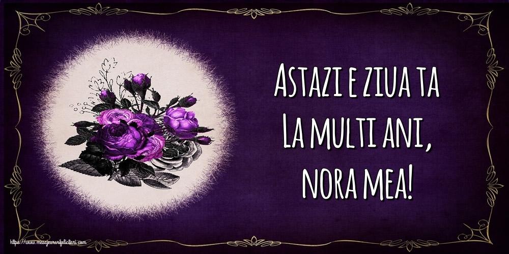 Felicitari frumoase de la multi ani pentru Nora   Astazi e ziua ta La multi ani, nora mea!