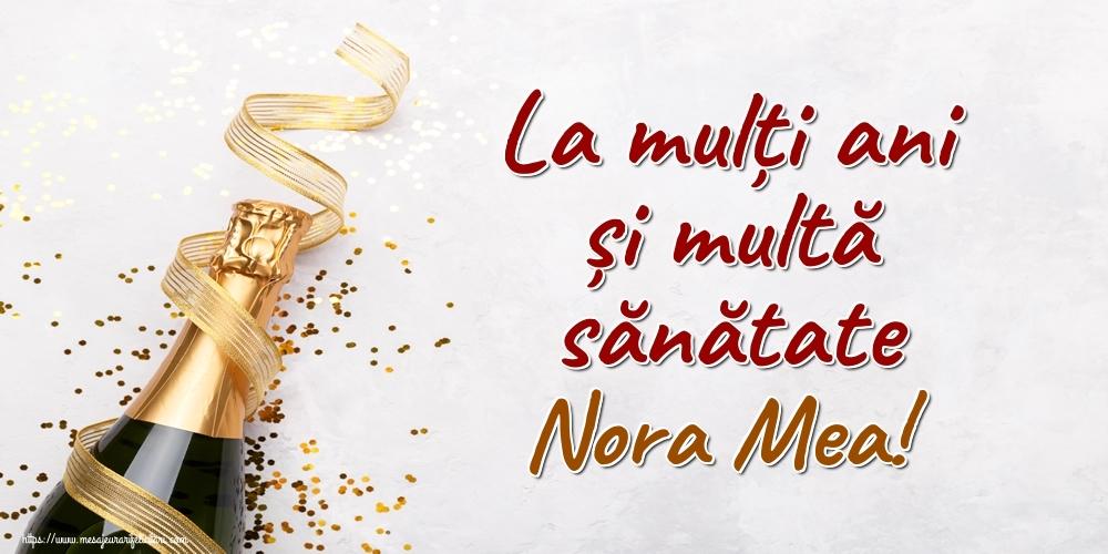 Felicitari frumoase de la multi ani pentru Nora   La mulți ani și multă sănătate nora mea!