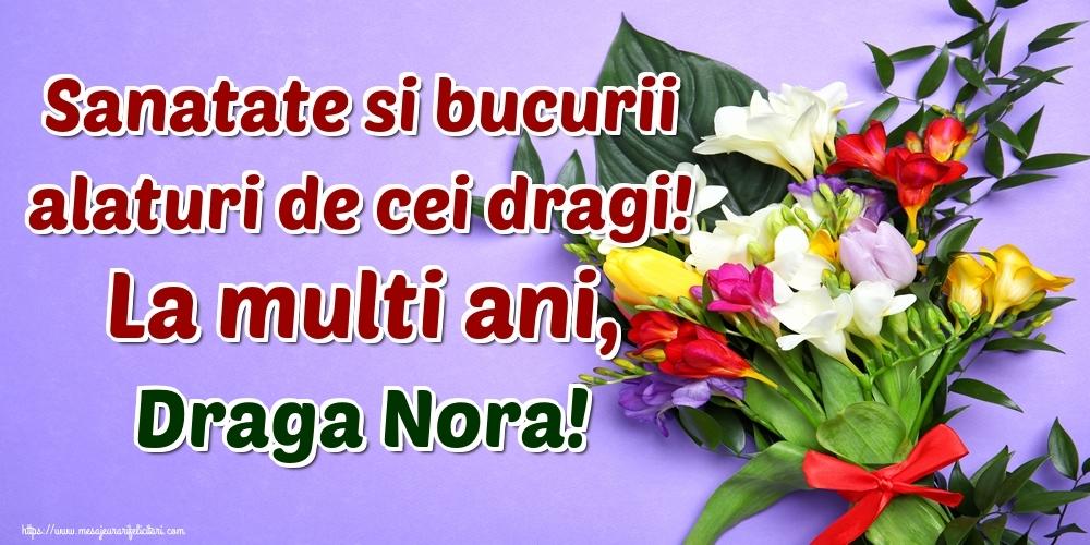 Felicitari frumoase de la multi ani pentru Nora   Sanatate si bucurii alaturi de cei dragi! La multi ani, draga nora!