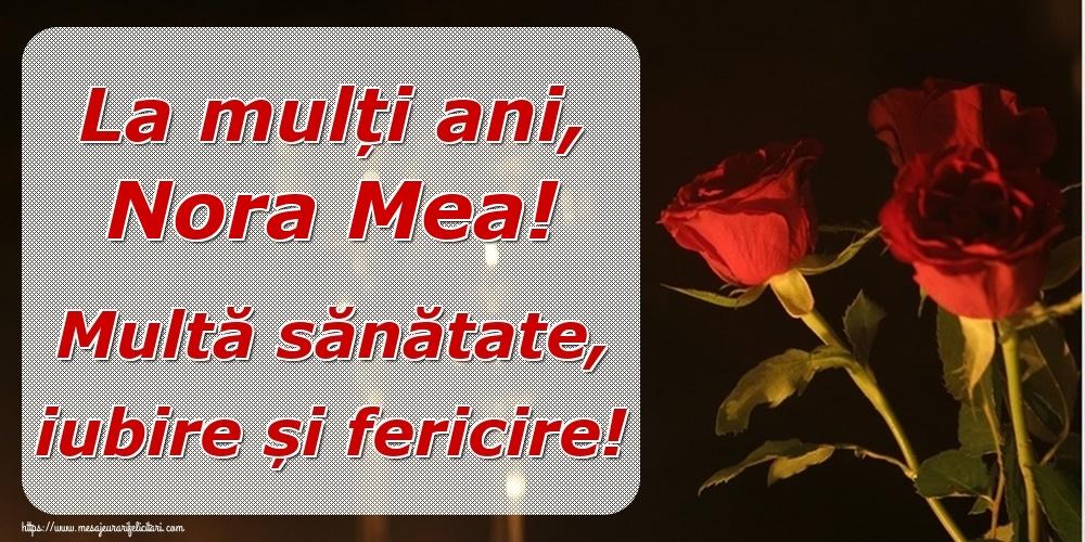 Felicitari frumoase de la multi ani pentru Nora   La mulți ani, nora mea! Multă sănătate, iubire și fericire!