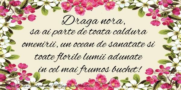 Felicitari frumoase de la multi ani pentru Nora | Draga nora, sa ai parte de toata caldura omenirii, un ocean de sanatate si toate florile lumii adunate in cel mai frumos buchet!
