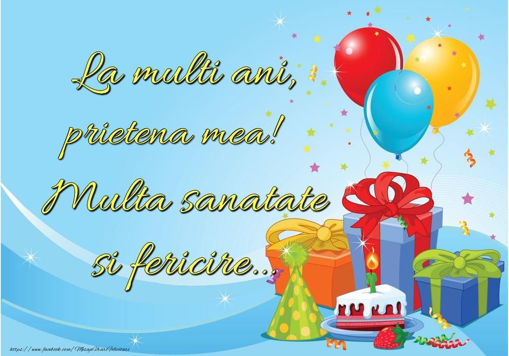 Felicitari frumoase de la multi ani pentru Prietena   La mulți ani, prietena mea! Multă sănătate și fericire...