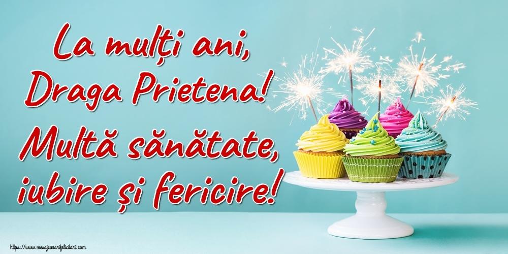 Felicitari frumoase de la multi ani pentru Prietena | La mulți ani, draga prietena! Multă sănătate, iubire și fericire!