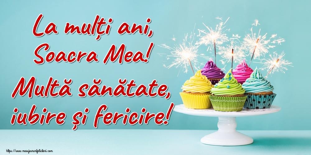 Felicitari frumoase de la multi ani pentru Soacra   La mulți ani, soacra mea! Multă sănătate, iubire și fericire!