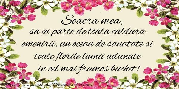 Felicitari frumoase de la multi ani pentru Soacra | Soacra mea, sa ai parte de toata caldura omenirii, un ocean de sanatate si toate florile lumii adunate in cel mai frumos buchet!