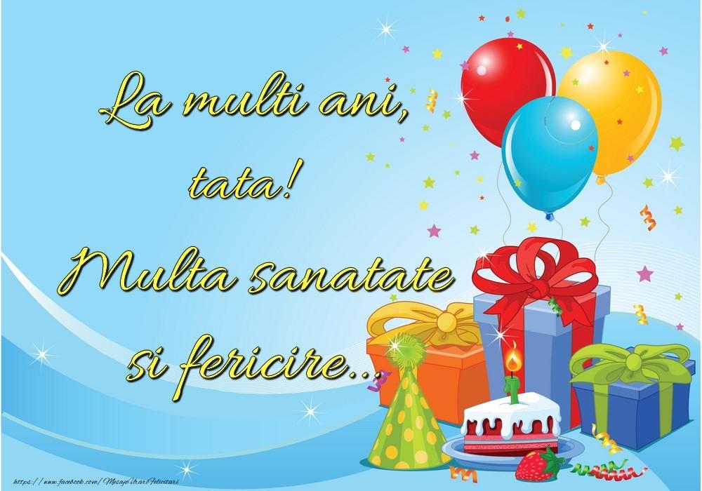 Felicitari frumoase de la multi ani pentru Tata   La mulți ani, tata! Multă sănătate și fericire...