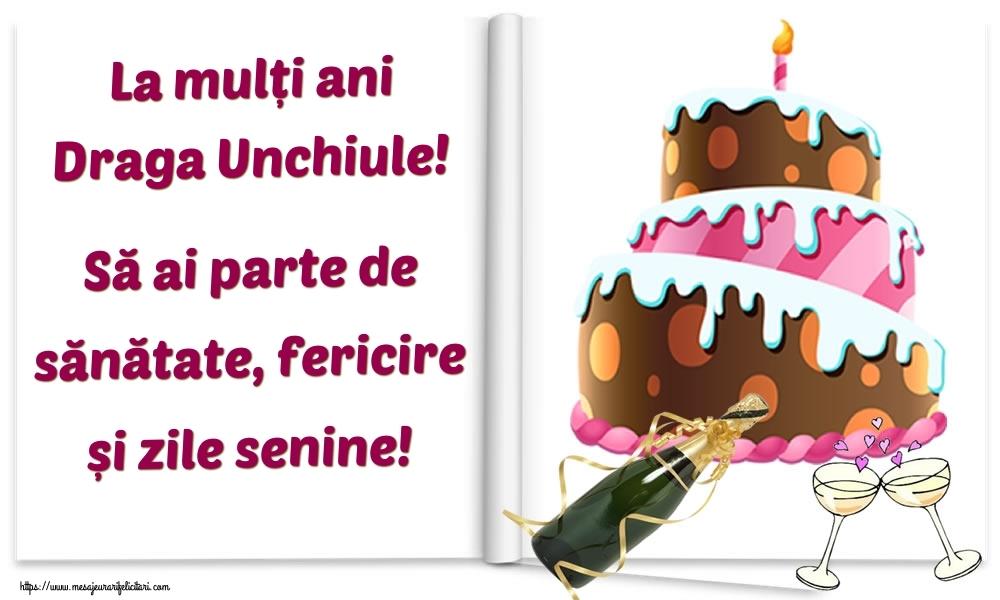Felicitari frumoase de la multi ani pentru Unchi   La mulți ani draga unchiule! Să ai parte de sănătate, fericire și zile senine!