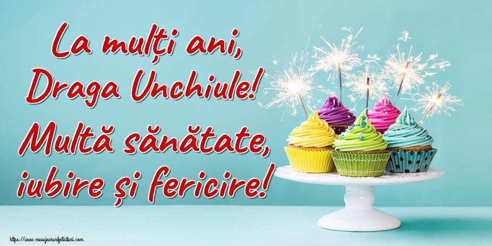 Felicitari frumoase de la multi ani pentru Unchi   La mulți ani, draga unchiule! Multă sănătate, iubire și fericire!
