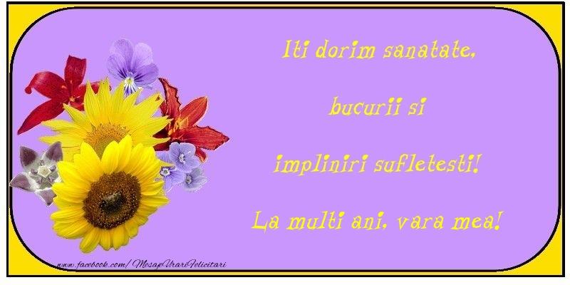 Felicitari frumoase de la multi ani pentru Verisoara   Iti dorim sanatate, bucurii si impliniri sufletesti! vara mea