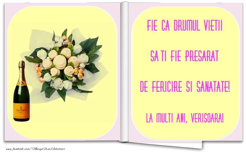 Felicitari frumoase de la multi ani pentru Verisoara   Fie ca drumul vietii sa-ti fie presarat de fericire si sanatate! verisoara