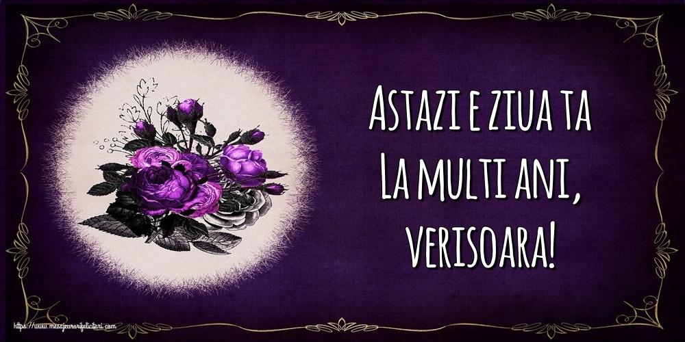 Felicitari frumoase de la multi ani pentru Verisoara   Astazi e ziua ta La multi ani, verisoara!