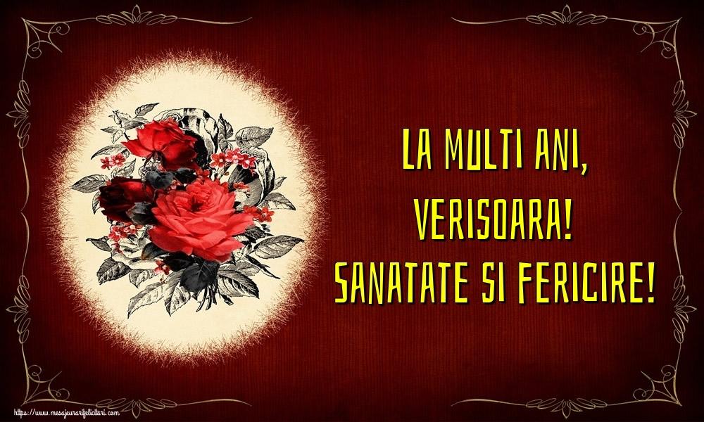 Felicitari frumoase de la multi ani pentru Verisoara   La multi ani, verisoara! Sanatate si fericire!